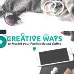 Best Ways to market your fashion brand