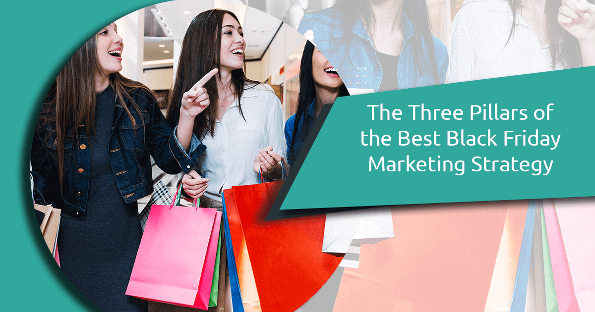 9796c4d3dae The Three Pillars of the Best Black Friday Marketing Strategy