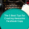 5 Best Tips for Creating Awesome Facebook Copy